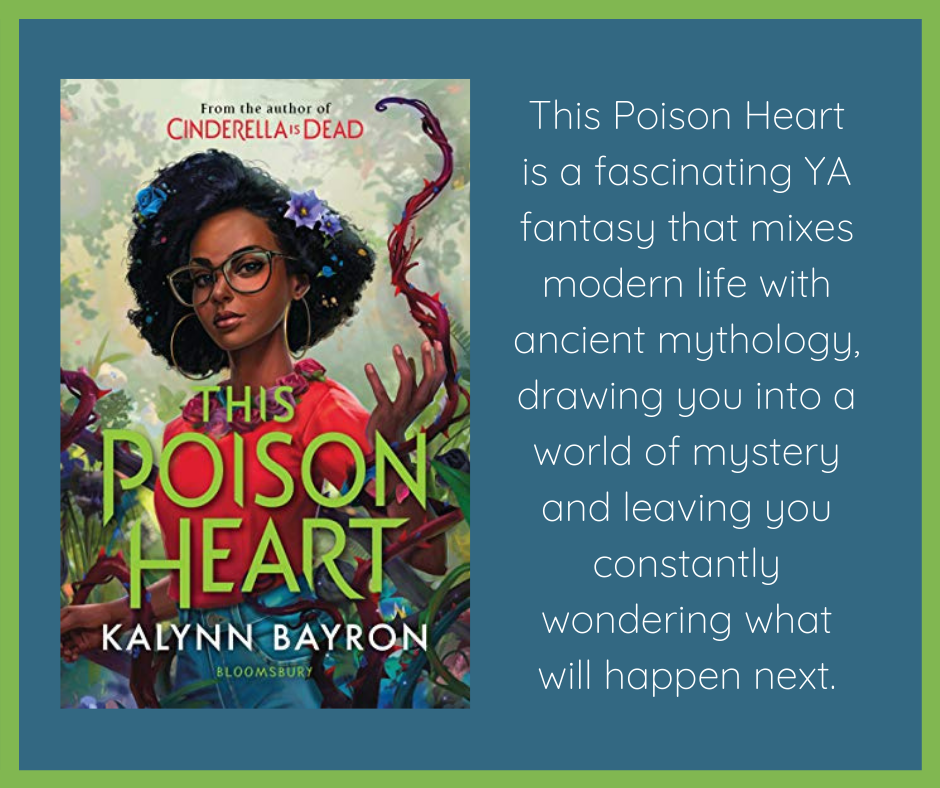 """The book cover for This Poison Heart by Kalynn Bayron, which shows a black teenager girl wearing a red top and blue jeans and glasses. She is surrounded by plants and vines growing. This is on a dark blue square with white writing that reads, """"This Poison Heart is a fascinating YA fantast that mixes modern life with ancient mythology, drawing you into a world of mysteray and leaving you constantly wondering what will happen next"""". The entire thing is framed by a green rectangle."""